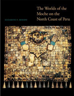 The Worlds of the Moche on the North Coast of Peru - Elizabeth P. Benson