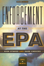 Enforcement at the EPA : High Stakes and Hard Choices, Revised Edition - Joel A. Mintz