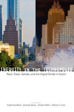 Inequity in the Technopolis : Race, Class, Gender, and the Digital Divide in Austin