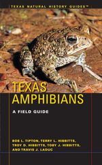 Texas Amphibians : A Field Guide - Bob L. Tipton