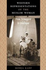 Western Representations of the Muslim Woman : From Termagant to Odalisque - Mohja Kahf