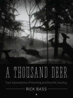 A Thousand Deer : Four Generations of Hunting and the Hill Country - Rick Bass