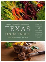 Texas on the Table : People, Places, and Recipes Celebrating the Flavors of the Lone Star State - Terry Thompson-Anderson