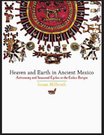 Heaven and Earth in Ancient Mexico : Astronomy and Seasonal Cycles in the Codex Borgia - Susan Milbrath