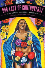 Our Lady of Controversy : Alma Lopez's