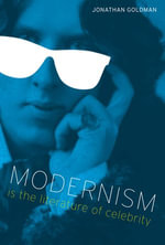 Modernism Is the Literature of Celebrity - Jonathan Goldman