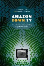 Amazon Town TV : An Audience Ethnography in Gurupa, Brazil - Richard B. Pace