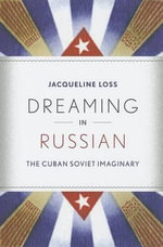 Dreaming in Russian : The Cuban Soviet Imaginary - Jacqueline Loss