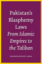 Pakistan's Blasphemy Laws : From Islamic Empires to the Taliban - Shemeem Burney Abbas
