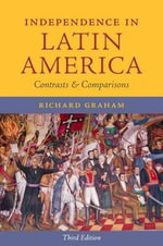 Independence in Latin America : Contrasts and Comparisons - Richard Graham