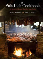 The Salt Lick Cookbook : A Story of Land, Family, and Love - Scott Roberts
