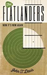 The Flatlanders : Now it's Now Again - John T. Davis