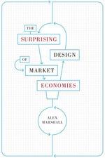 The Surprising Design of Market Economies - Alex Marshall