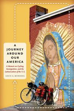 A Journey Around Our America : A Memoir on Cycling, Immigration, and the Latinoization of the U.S. - Louis G. Mendoza