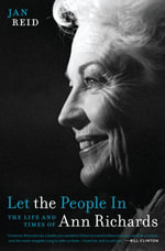 Let the People In : The Life and Times of Ann Richards - Jan Reid