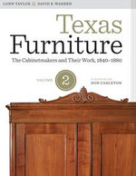 Texas Furniture, Volume Two : The Cabinetmakers and Their Work, 1840-1880 - Lonn Taylor