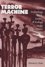 The Terror of the Machine : Technology, Work, Gender, and Ecology on the U.S.-Mexico Border - Devon G. Peña