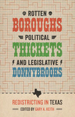 Rotten Boroughs, Political Thickets, and Legislative Donnybrooks : Redistricting in Texas