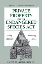 Private Property and the Endangered Species Act : Saving Habitats, Protecting Homes