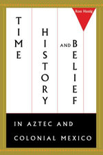 Time, History, and Belief in Aztec and Colonial Mexico - Ross Hassig