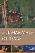 The Mammals of Texas : Revised Edition - David J. Schmidly