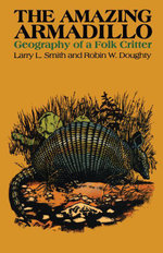 The Amazing Armadillo : Geography of a Folk Critter - Larry L. Smith
