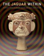 The Jaguar Within : Shamanic Trance in Ancient Central and South American Art - Rebecca R. Stone