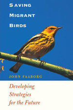 Saving Migrant Birds : Developing Strategies for the Future - John Faaborg
