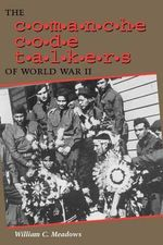 The Comanche Code Talkers of World War II : Memoirs of a Tuskegee Airman - William C. Meadows