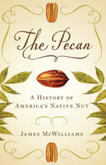 The Pecan : A History of America's Native Nut - James McWilliams