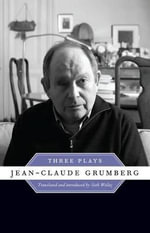 Jean-claude Grumberg : Three Plays - Jean-Claude Grumberg