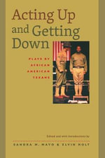 Acting Up and Getting Down : Plays by African American Texans