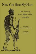 Now You Hear My Horn : The Journal of James Wilson Nichols - James Wilson Nichols