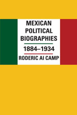 Mexican Political Biographies, 1884-1934 - Roderic Ai Camp