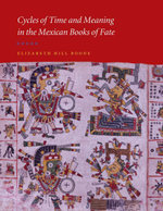Cycles of Time and Meaning in the Mexican Books of Fate - Elizabeth Hill Boone