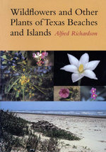 Wildflowers and Other Plants of Texas Beaches and Islands - Alfred Richardson