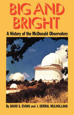 Big and Bright : A History of the McDonald Observatory - David S. Evans