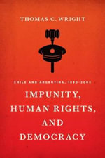 Impunity, Human Rights, and Democracy : Chile and Argentina, 1990-2005 - Thomas C. Wright