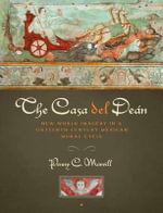 The Casa Del Dean : New World Imagery in a Sixteenth-Century Mexican Mural Cycle - Penny C. Morrill