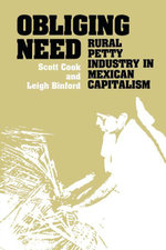 Obliging Need : Rural Petty Industry in Mexican Capitalism - Scott Cook