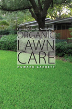 Organic Lawn Care : Growing Grass the Natural Way - Howard Garrett