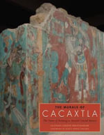 The Murals of Cacaxtla : The Power of Painting in Ancient Central Mexico - Claudia Lozoff Brittenham