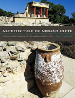 Architecture of Minoan Crete : Constructing Identity in the Aegean Bronze Age - John C McEnroe