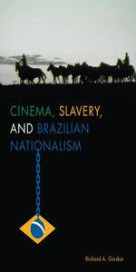 Cinema, Slavery, and Brazilian Nationalism - Richard A. Gordon