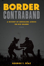 Border Contraband : A History of Smuggling across the Rio Grande - George T. Díaz