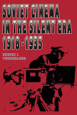 Soviet Cinema in the Silent Era, 1918-1935 - Denise J. Youngblood
