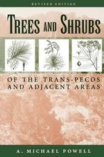 Trees and Shrubs of the Trans-Pecos and Adjacent Areas - A. Powell