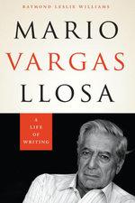 Mario Vargas Llosa : A Life of Writing - Raymond Leslie Williams