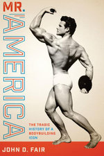 Mr. America : The Tragic History of a Bodybuilding Icon - John D. Fair