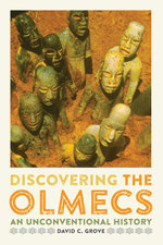 Discovering the Olmecs : An Unconventional History - David C. Grove